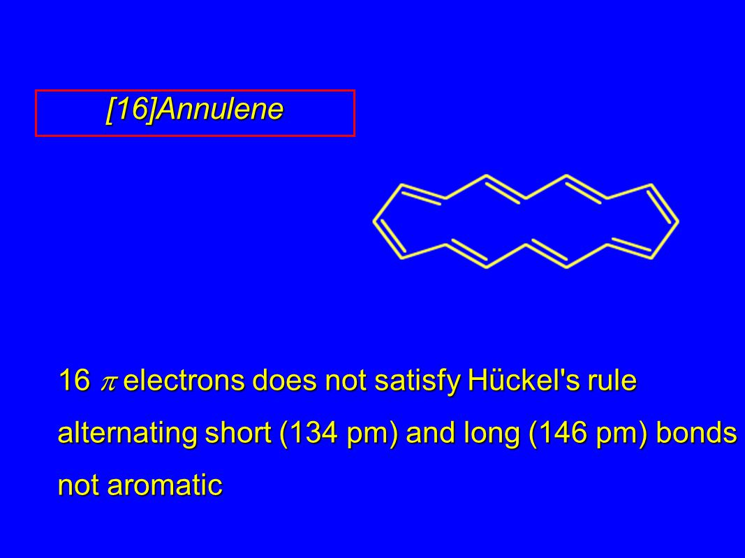 [16]Annulene 16 p electrons does not satisfy Hückel s rule